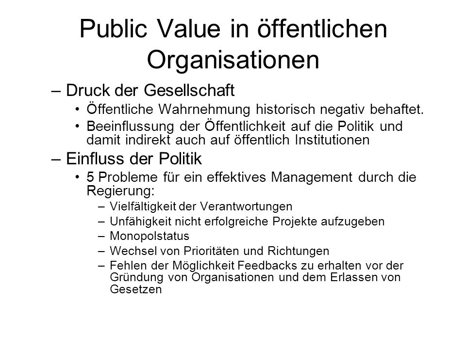Public Value in öffentlichen Organisationen –Druck der Gesellschaft Öffentliche Wahrnehmung historisch negativ behaftet.