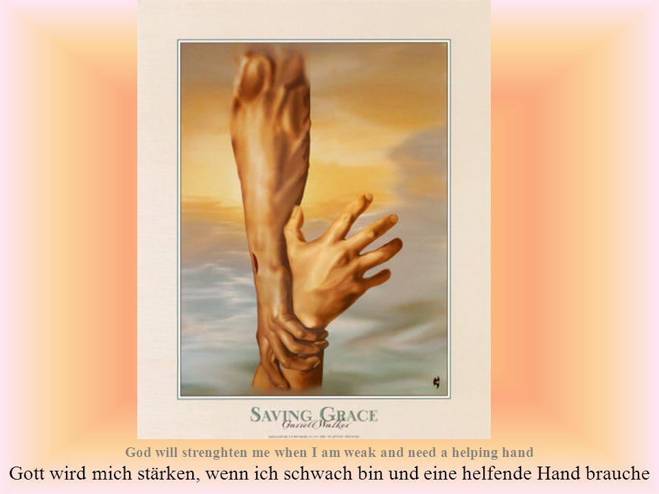 God will talk with me Gott will mit mir reden when friends forget and fail to understand Wenn Freunde vergessen und versagen beim Verstehen.