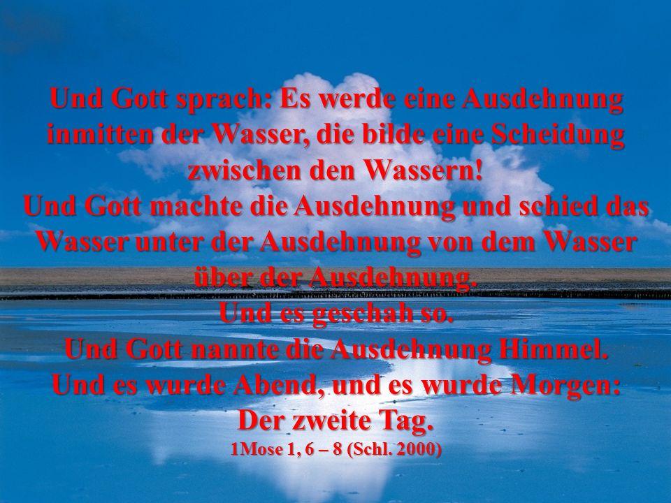 Und Gott sprach: Es werde eine Ausdehnung inmitten der Wasser, die bilde eine Scheidung zwischen den Wassern.