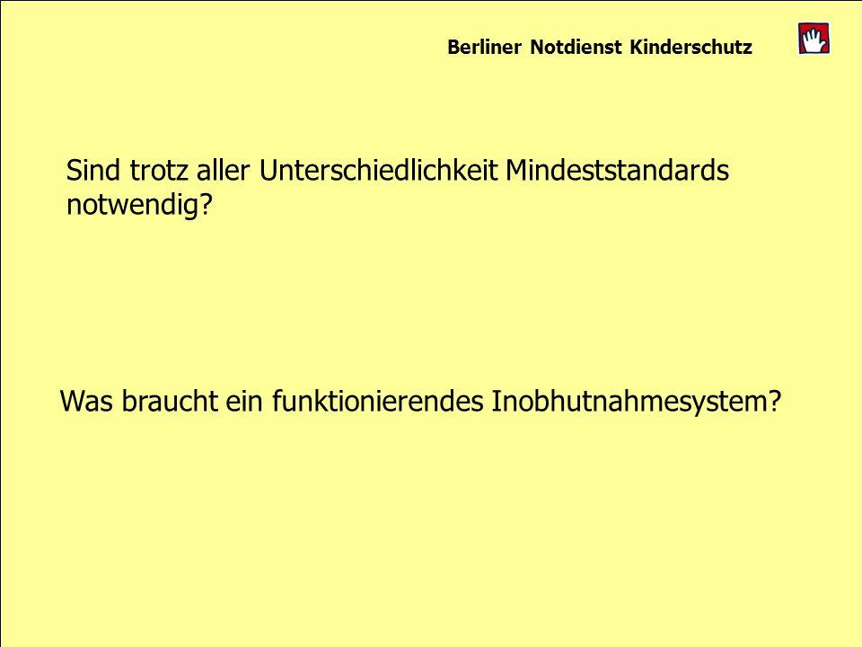 Berliner Notdienst Kinderschutz Was braucht ein funktionierendes Inobhutnahmesystem? Sind trotz aller Unterschiedlichkeit Mindeststandards notwendig?