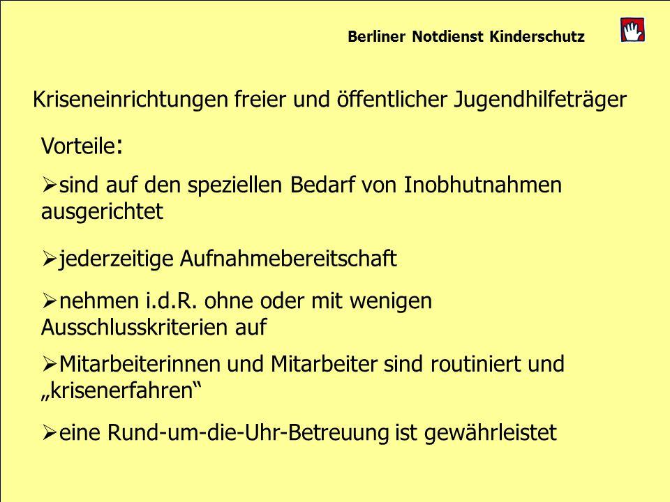 Berliner Notdienst Kinderschutz Kriseneinrichtungen freier und öffentlicher Jugendhilfeträger Vorteile : sind auf den speziellen Bedarf von Inobhutnah