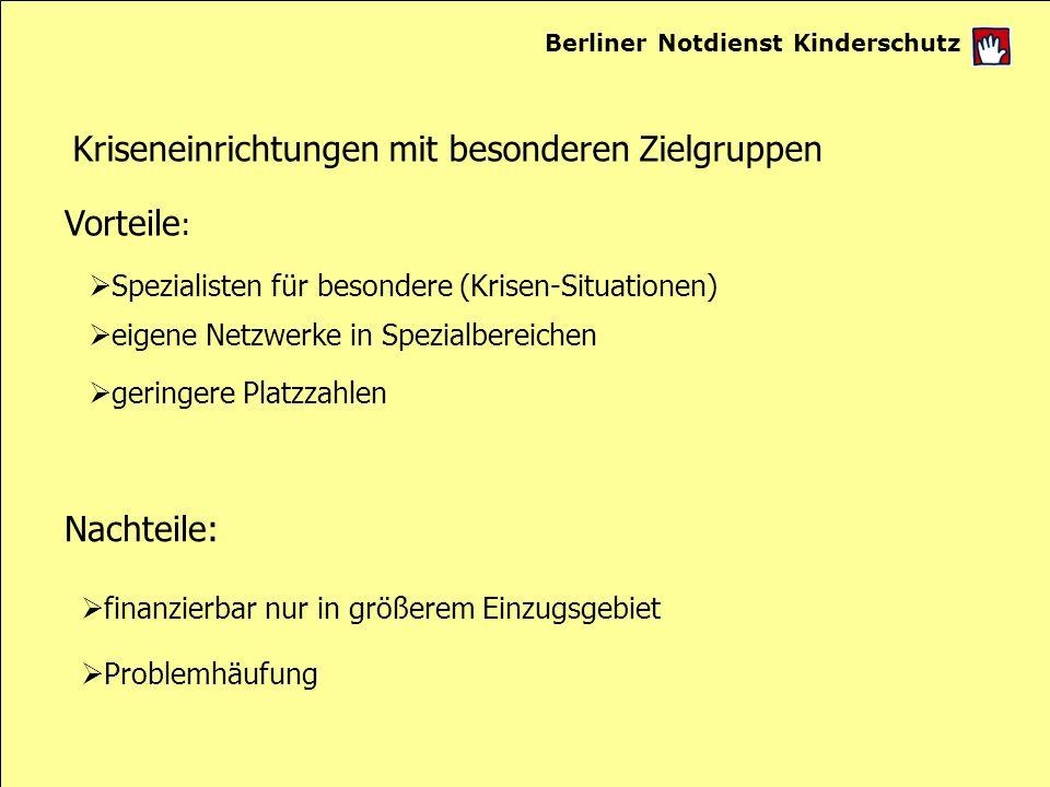 Berliner Notdienst Kinderschutz Kriseneinrichtungen mit besonderen Zielgruppen Vorteile : Spezialisten für besondere (Krisen-Situationen) Problemhäufu