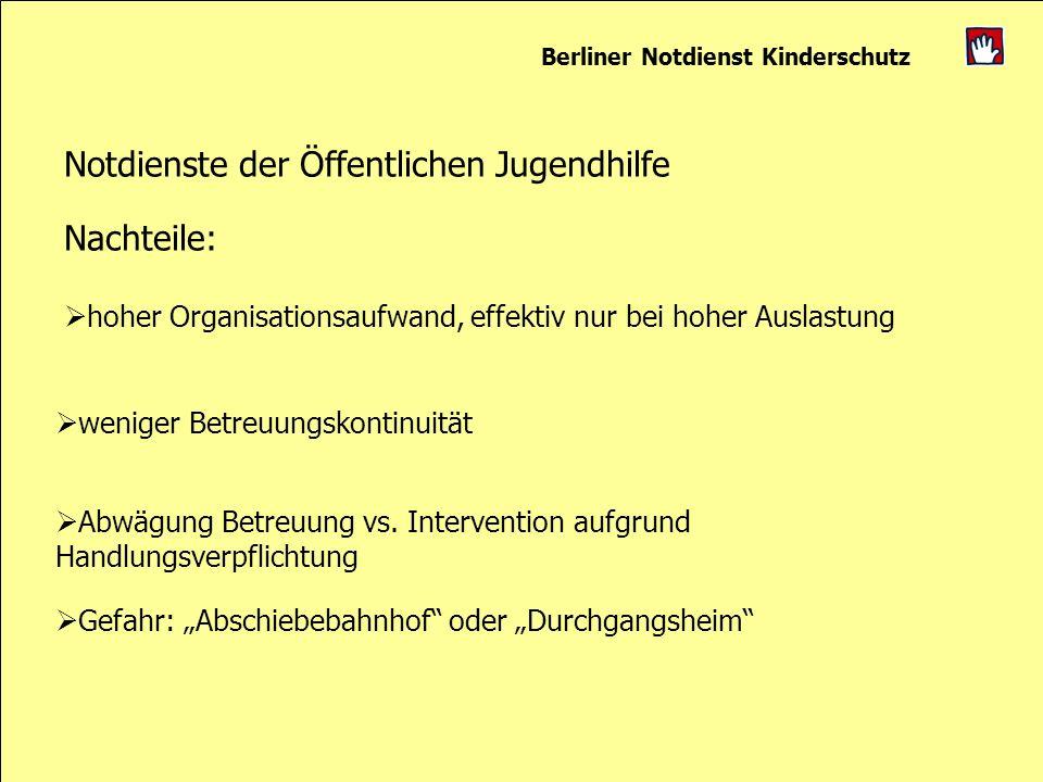 Berliner Notdienst Kinderschutz Notdienste der Öffentlichen Jugendhilfe Nachteile: hoher Organisationsaufwand, effektiv nur bei hoher Auslastung wenig