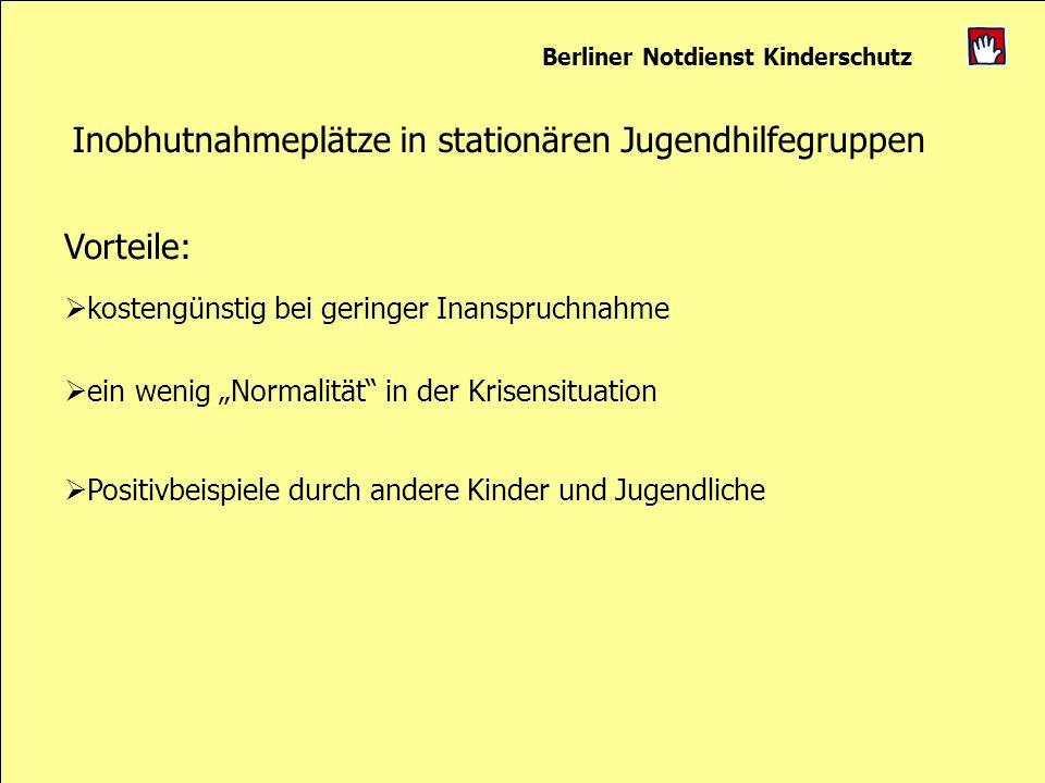 Berliner Notdienst Kinderschutz Inobhutnahmeplätze in stationären Jugendhilfegruppen kostengünstig bei geringer Inanspruchnahme ein wenig Normalität i
