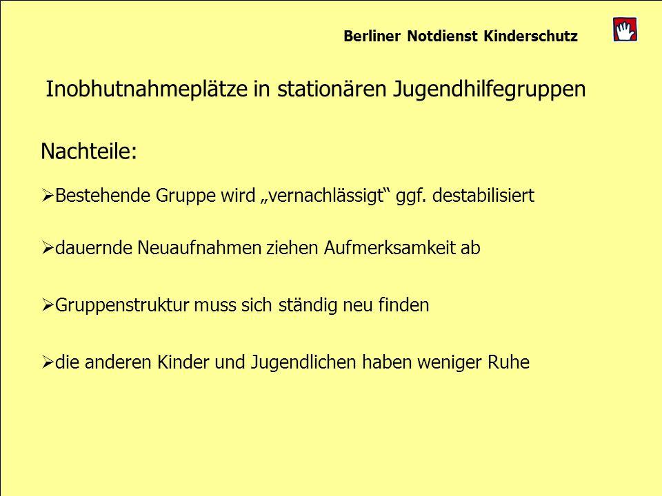 Berliner Notdienst Kinderschutz Bestehende Gruppe wird vernachlässigt ggf. destabilisiert dauernde Neuaufnahmen ziehen Aufmerksamkeit ab Gruppenstrukt