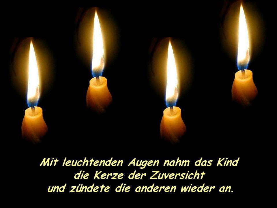 Da sprach die vierte Kerze: Hab keine Angst, solange ich brenne, können wir die anderen wieder anzünden. Ich bin die Zuversicht!