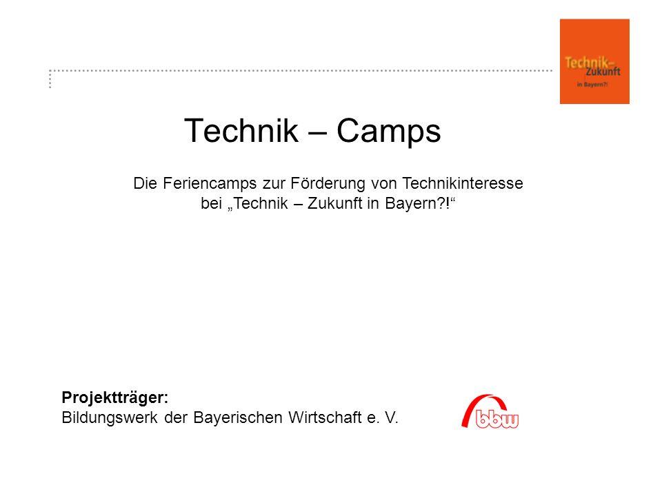 Technik – Camps Projektträger: Bildungswerk der Bayerischen Wirtschaft e.