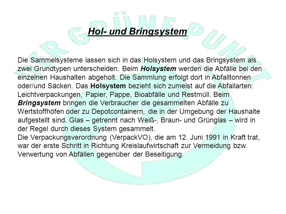 Die Sammelsysteme lassen sich in das Holsystem und das Bringsystem als zwei Grundtypen unterscheiden.
