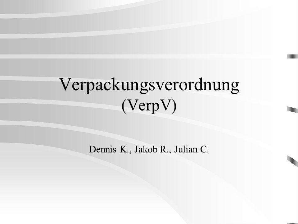 Verpackungsverordnung (VerpV) Dennis K., Jakob R., Julian C.