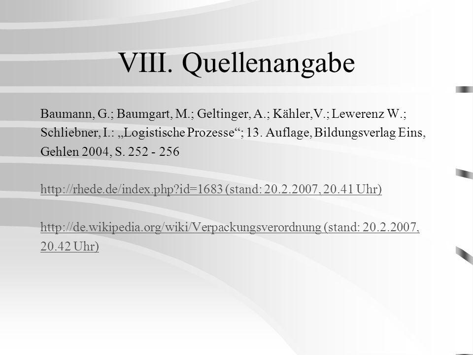 VIII. Quellenangabe Baumann, G.; Baumgart, M.; Geltinger, A.; Kähler,V.; Lewerenz W.; Schliebner, I.: Logistische Prozesse; 13. Auflage, Bildungsverla