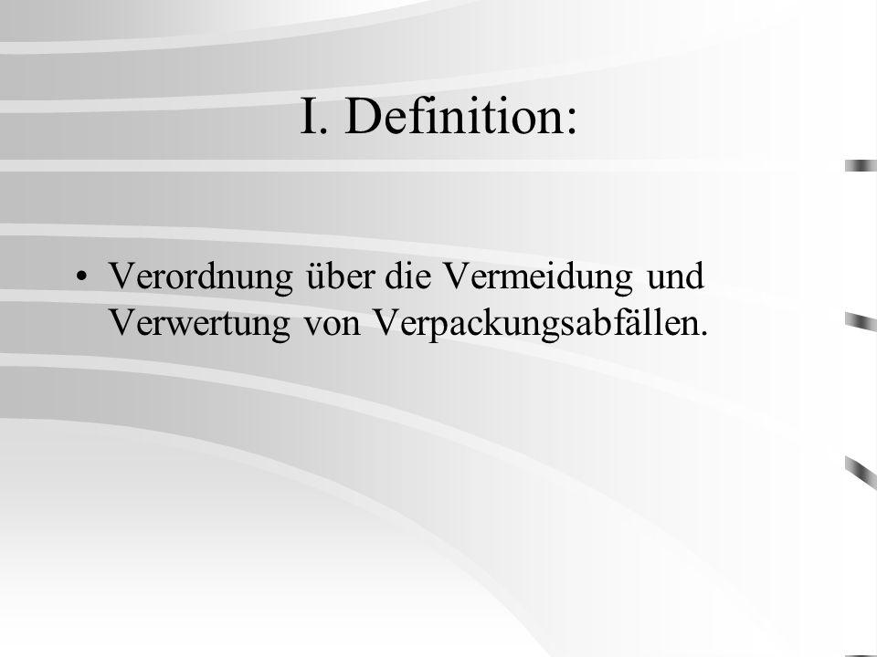 I. Definition: Verordnung über die Vermeidung und Verwertung von Verpackungsabfällen.