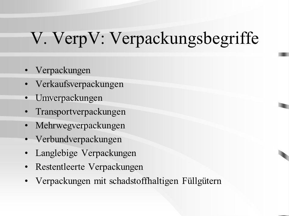 V. VerpV: Verpackungsbegriffe Verpackungen Verkaufsverpackungen Umverpackungen Transportverpackungen Mehrwegverpackungen Verbundverpackungen Langlebig