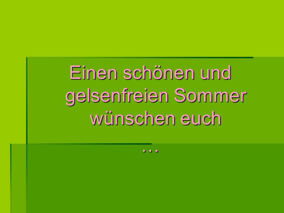 Einen schönen und gelsenfreien Sommer wünschen euch …