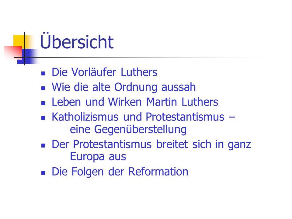 Übersicht Die Vorläufer Luthers Wie die alte Ordnung aussah Leben und Wirken Martin Luthers Katholizismus und Protestantismus – eine Gegenüberstellung