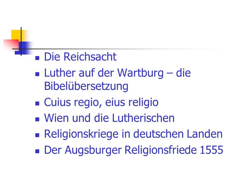 Die Reichsacht Luther auf der Wartburg – die Bibelübersetzung Cuius regio, eius religio Wien und die Lutherischen Religionskriege in deutschen Landen