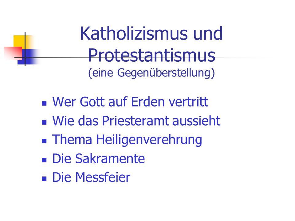 Katholizismus und Protestantismus (eine Gegenüberstellung) Wer Gott auf Erden vertritt Wie das Priesteramt aussieht Thema Heiligenverehrung Die Sakram