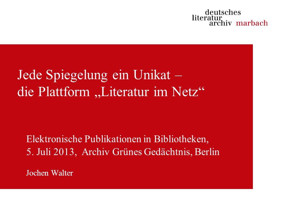 Jede Spiegelung ein Unikat – die Plattform Literatur im Netz Elektronische Publikationen in Bibliotheken, 5.