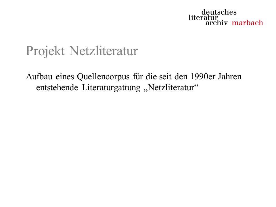 Projekt Netzliteratur Aufbau eines Quellencorpus für die seit den 1990er Jahren entstehende Literaturgattung Netzliteratur