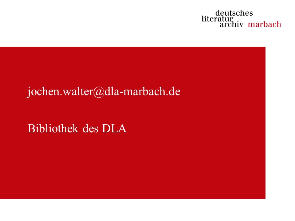 jochen.walter@dla-marbach.de Bibliothek des DLA
