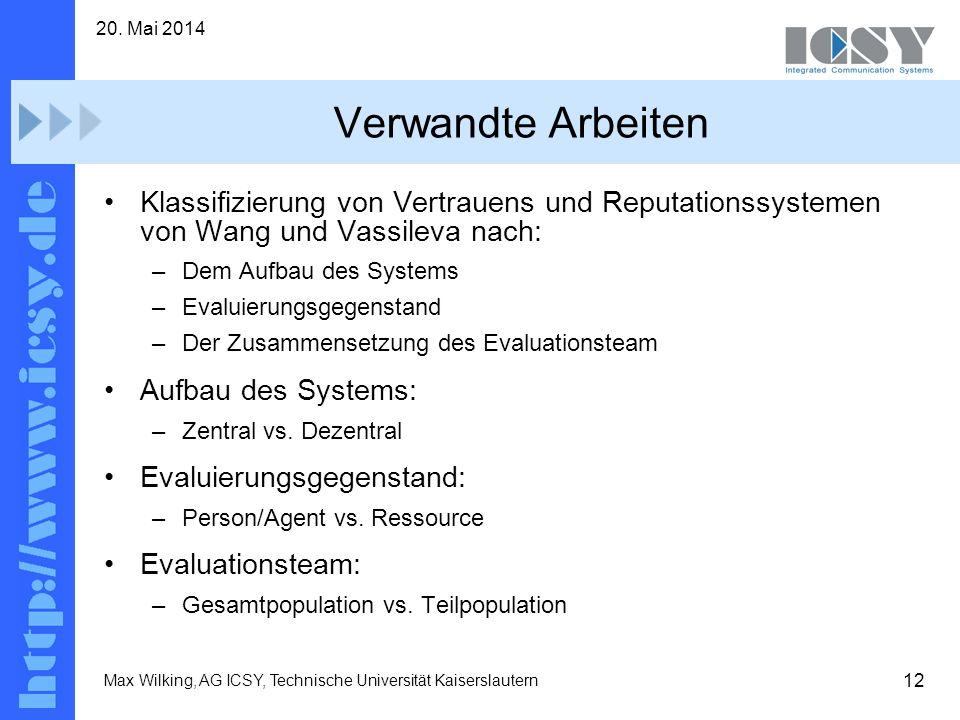 12 20. Mai 2014 Max Wilking, AG ICSY, Technische Universität Kaiserslautern Verwandte Arbeiten Klassifizierung von Vertrauens und Reputationssystemen
