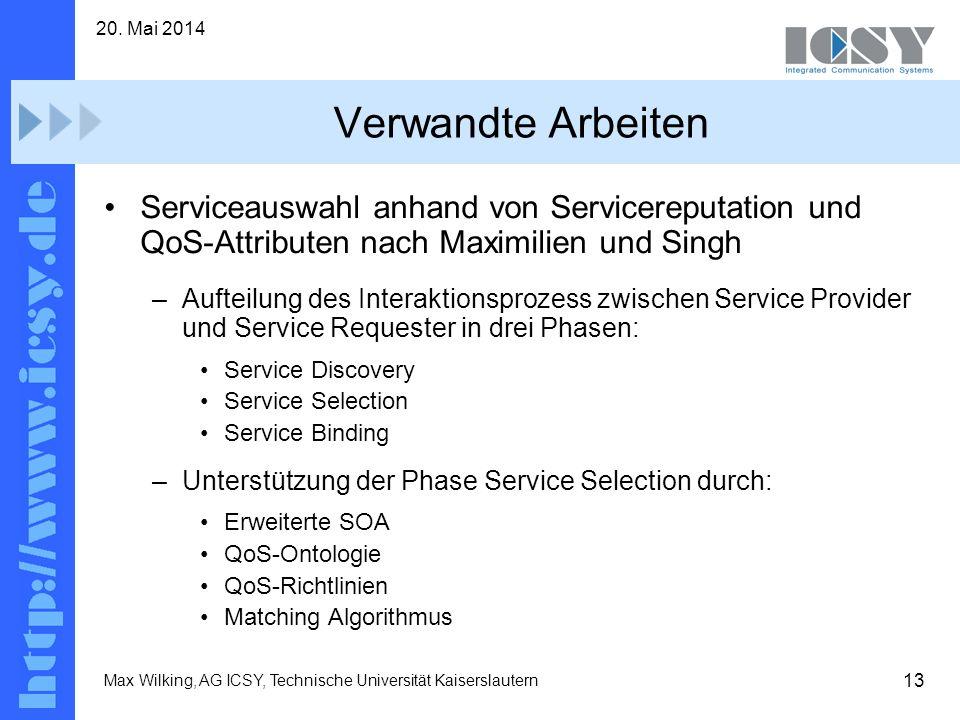 13 20. Mai 2014 Max Wilking, AG ICSY, Technische Universität Kaiserslautern Verwandte Arbeiten Serviceauswahl anhand von Servicereputation und QoS-Att
