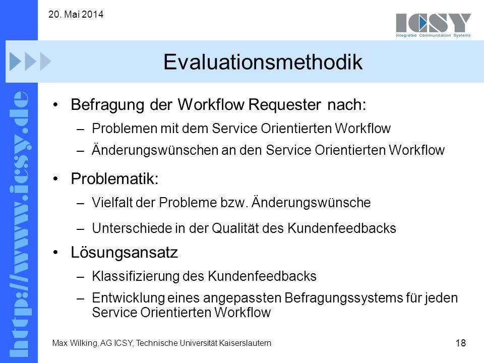 18 20. Mai 2014 Max Wilking, AG ICSY, Technische Universität Kaiserslautern Evaluationsmethodik Befragung der Workflow Requester nach: –Problemen mit