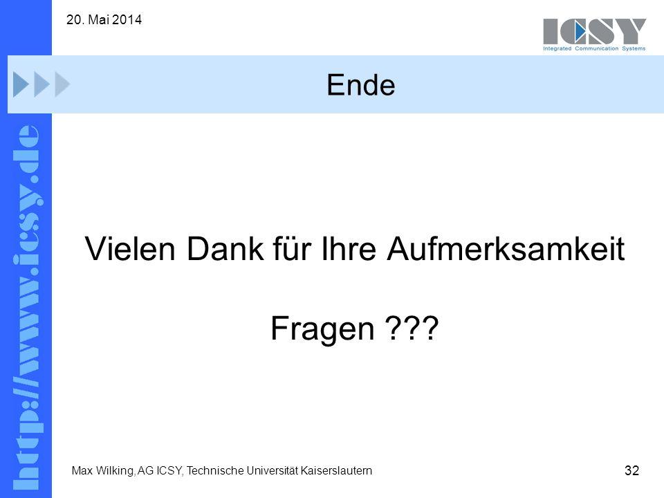 32 20. Mai 2014 Max Wilking, AG ICSY, Technische Universität Kaiserslautern Ende Vielen Dank für Ihre Aufmerksamkeit Fragen ???