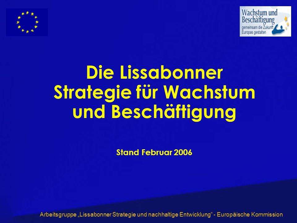 Arbeitsgruppe Lissabonner Strategie und nachhaltige Entwicklung - Europäische Kommission Die Lissabonner Strategie für Wachstum und Beschäftigung Stand Februar 2006