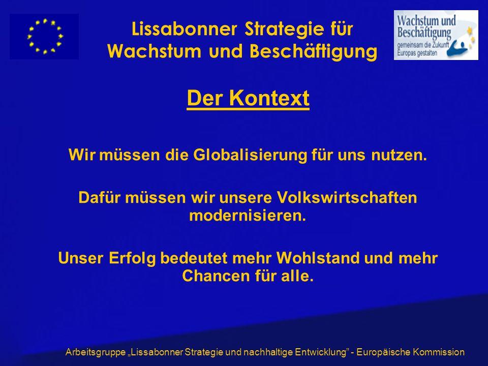 Arbeitsgruppe Lissabonner Strategie und nachhaltige Entwicklung - Europäische Kommission Der Kontext Wir müssen die Globalisierung für uns nutzen. Daf