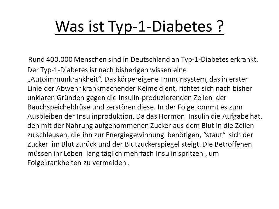 Was ist Typ-1-Diabetes ? Rund 400.000 Menschen sind in Deutschland an Typ-1-Diabetes erkrankt. Der Typ-1-Diabetes ist nach bisherigen wissen eine Auto