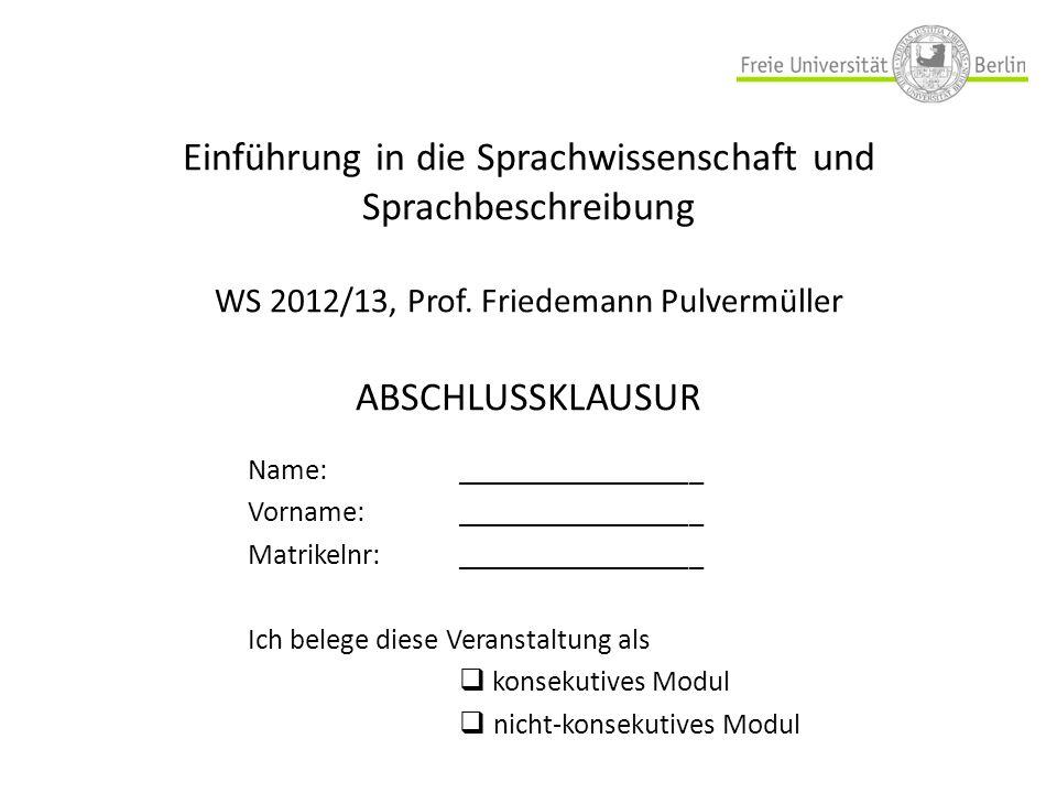 Einführung in die Sprachwissenschaft und Sprachbeschreibung WS 2012/13, Prof. Friedemann Pulvermüller ABSCHLUSSKLAUSUR Name: _________________ Vorname