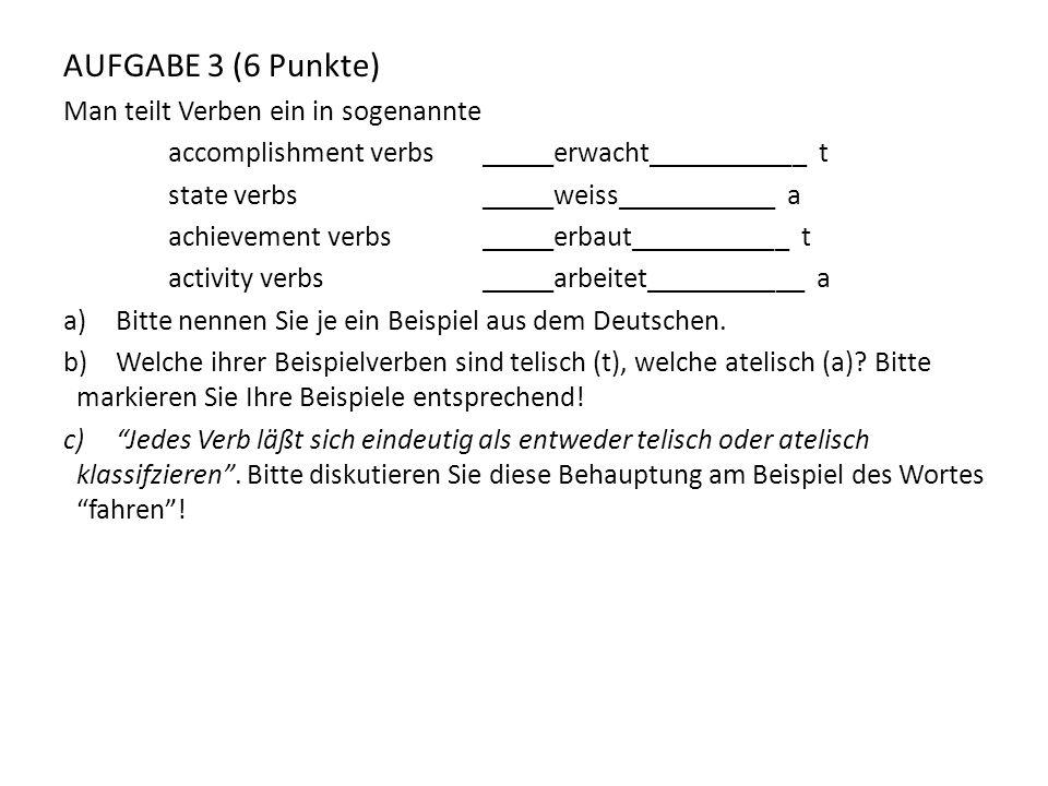 AUFGABE 3 (6 Punkte) Man teilt Verben ein in sogenannte accomplishment verbs_____erwacht___________ t state verbs_____weiss___________ a achievement v