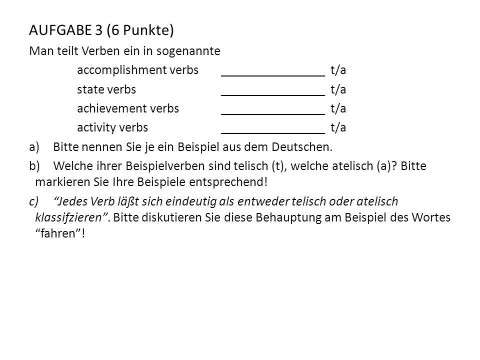 AUFGABE 3 (6 Punkte) Man teilt Verben ein in sogenannte accomplishment verbs________________ t/a state verbs________________ t/a achievement verbs____
