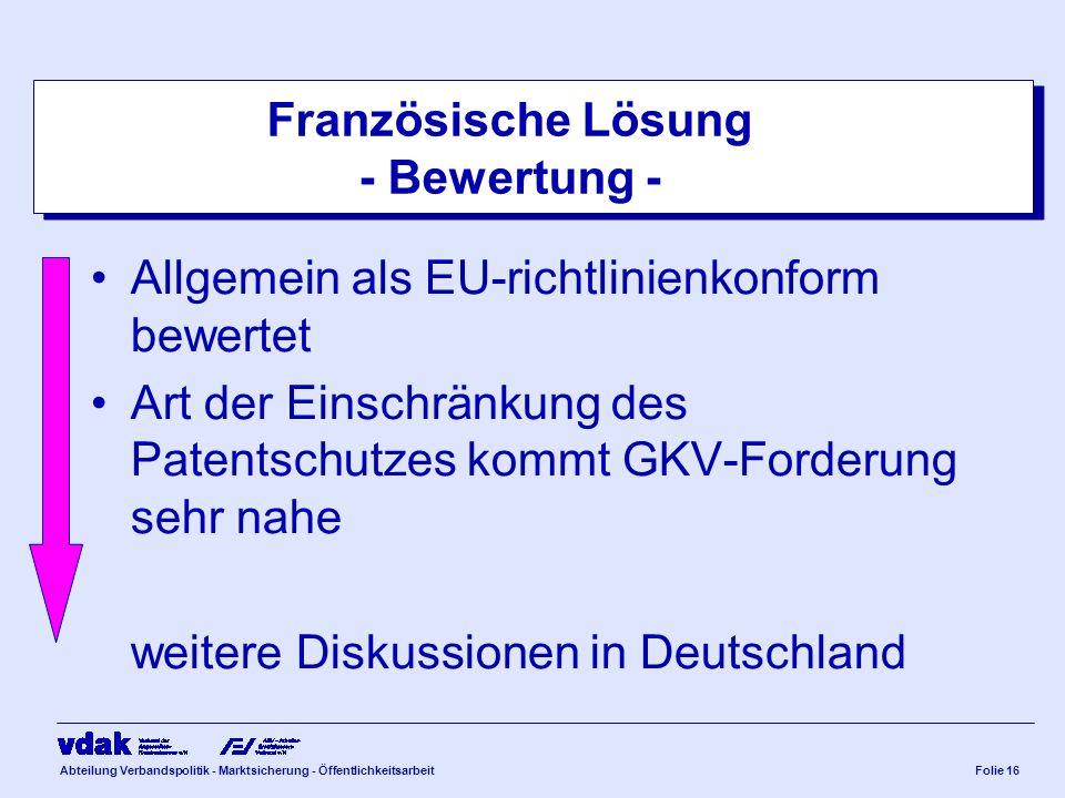 Abteilung Verbandspolitik - Marktsicherung - ÖffentlichkeitsarbeitFolie 16 Französische Lösung - Bewertung - Allgemein als EU-richtlinienkonform bewer
