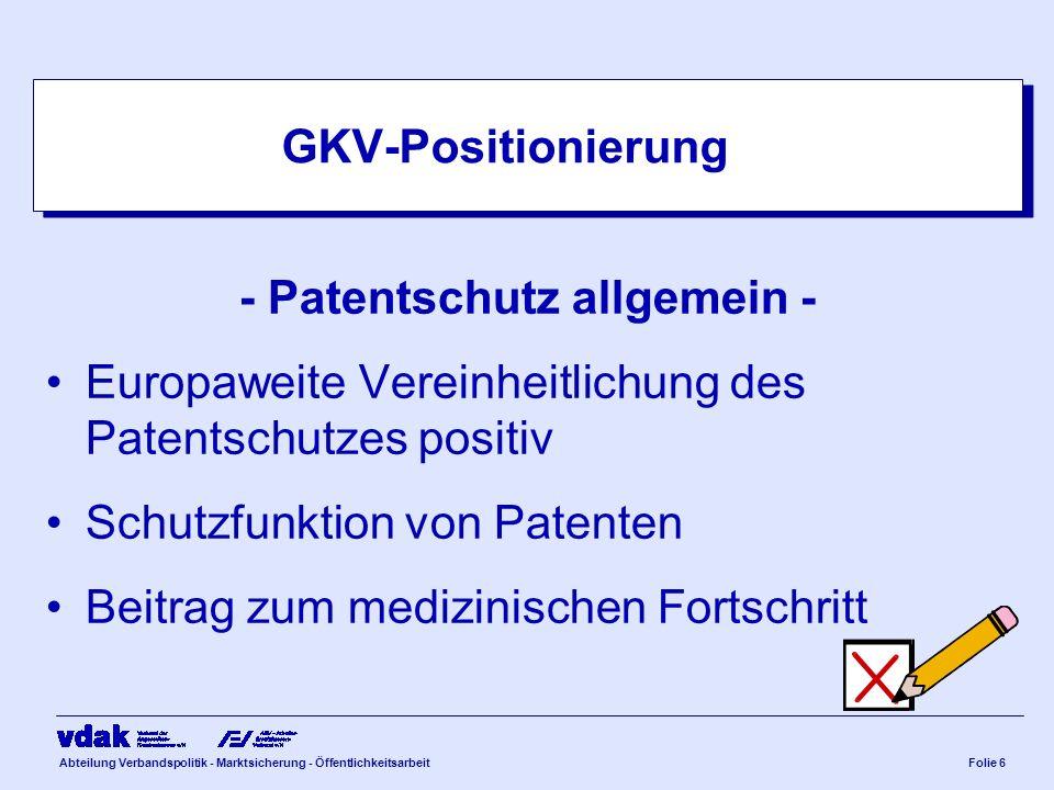 Abteilung Verbandspolitik - Marktsicherung - ÖffentlichkeitsarbeitFolie 6 GKV-Positionierung - Patentschutz allgemein - Europaweite Vereinheitlichung