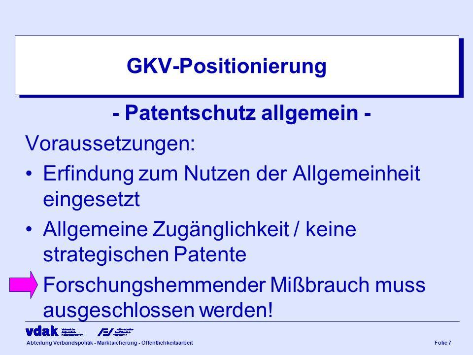 Abteilung Verbandspolitik - Marktsicherung - ÖffentlichkeitsarbeitFolie 7 GKV-Positionierung - Patentschutz allgemein - Voraussetzungen: Erfindung zum