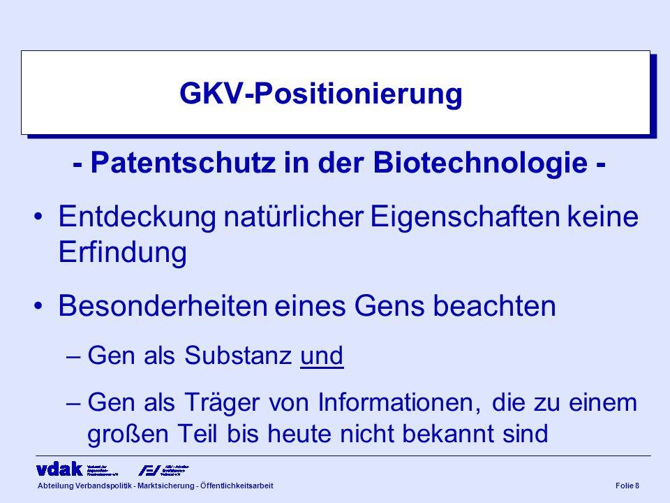 Abteilung Verbandspolitik - Marktsicherung - ÖffentlichkeitsarbeitFolie 8 GKV-Positionierung - Patentschutz in der Biotechnologie - Entdeckung natürli
