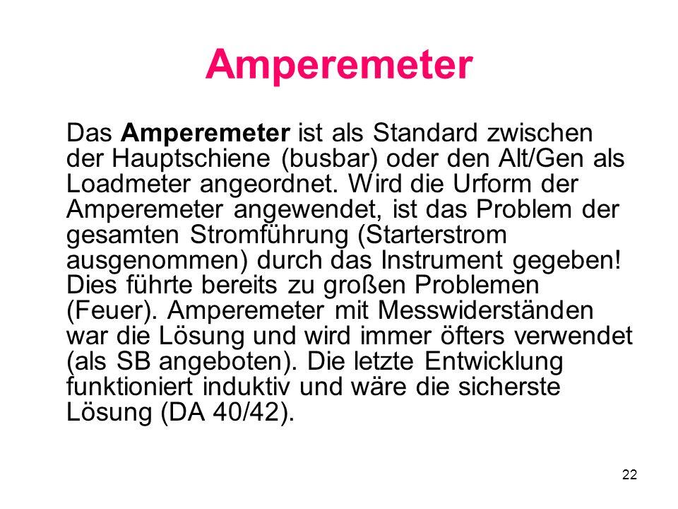 22 Amperemeter Das Amperemeter ist als Standard zwischen der Hauptschiene (busbar) oder den Alt/Gen als Loadmeter angeordnet. Wird die Urform der Ampe