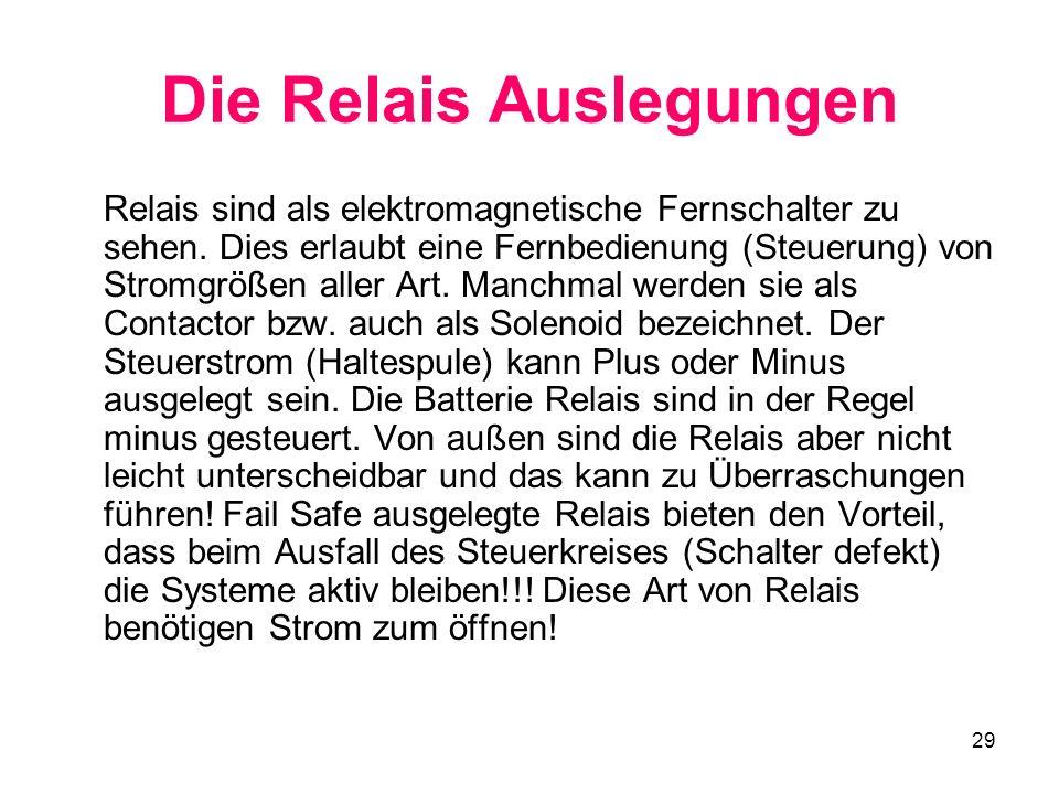 29 Die Relais Auslegungen Relais sind als elektromagnetische Fernschalter zu sehen. Dies erlaubt eine Fernbedienung (Steuerung) von Stromgrößen aller