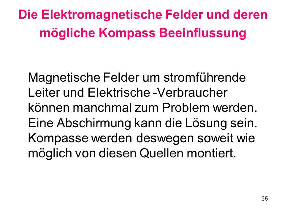 35 Die Elektromagnetische Felder und deren mögliche Kompass Beeinflussung Magnetische Felder um stromführende Leiter und Elektrische -Verbraucher könn
