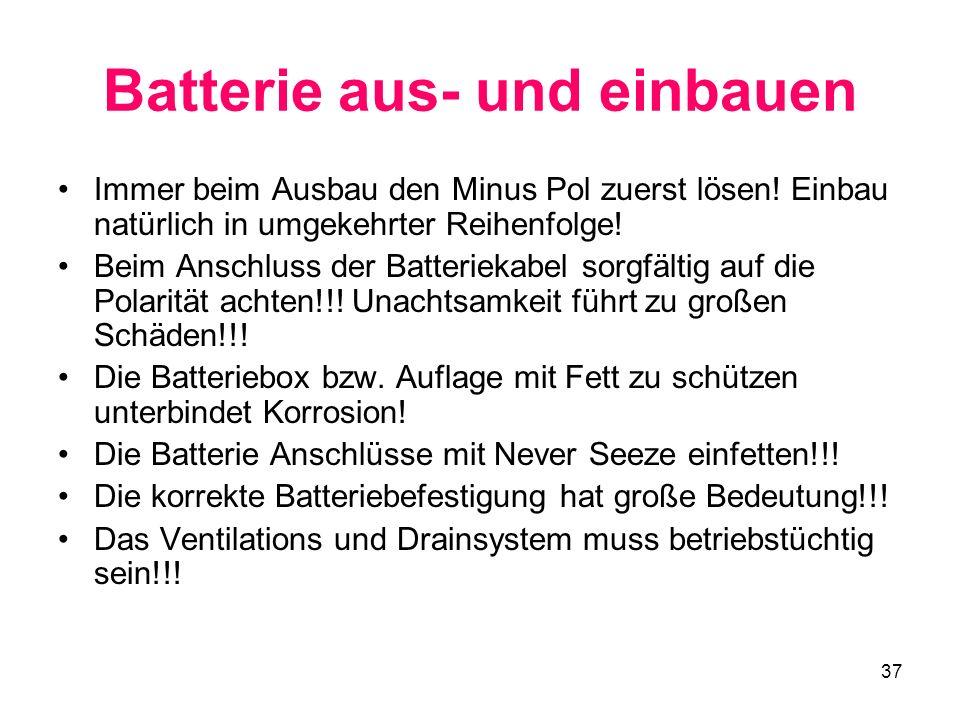 37 Batterie aus- und einbauen Immer beim Ausbau den Minus Pol zuerst lösen! Einbau natürlich in umgekehrter Reihenfolge! Beim Anschluss der Batterieka