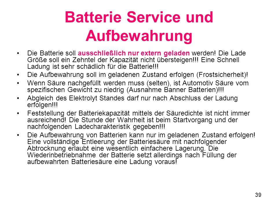 39 Batterie Service und Aufbewahrung Die Batterie soll ausschließlich nur extern geladen werden! Die Lade Größe soll ein Zehntel der Kapazität nicht ü