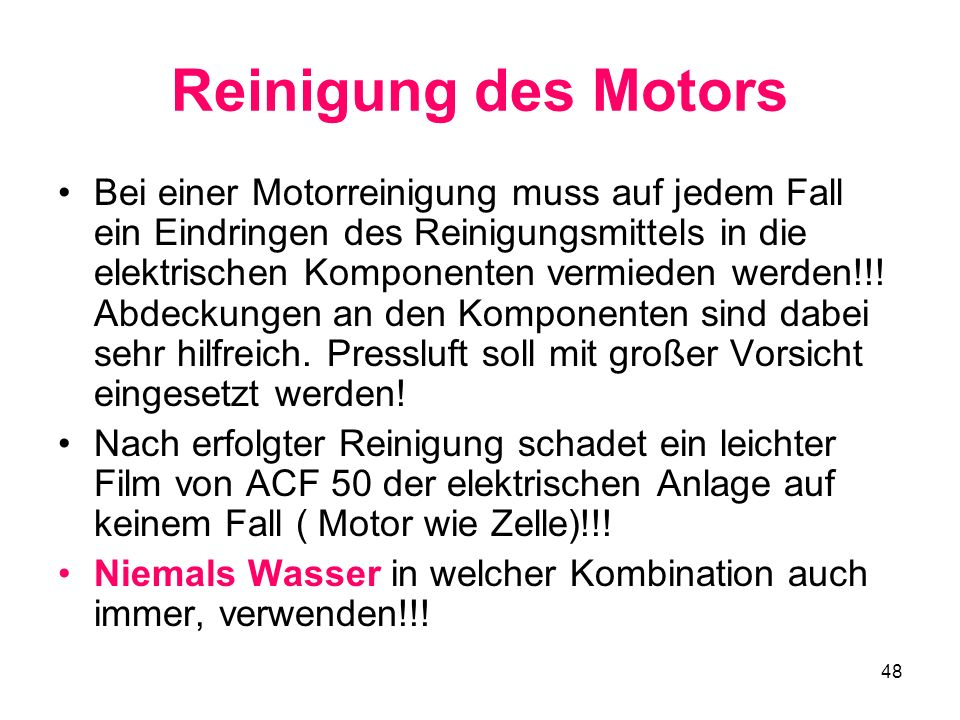 48 Reinigung des Motors Bei einer Motorreinigung muss auf jedem Fall ein Eindringen des Reinigungsmittels in die elektrischen Komponenten vermieden we