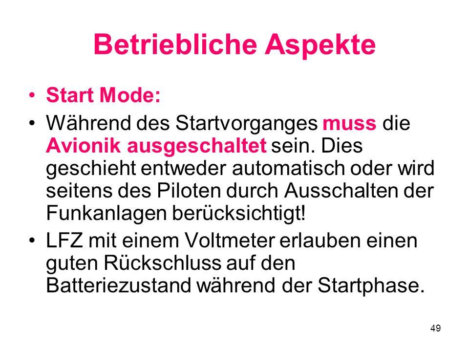 49 Betriebliche Aspekte Start Mode: Während des Startvorganges muss die Avionik ausgeschaltet sein. Dies geschieht entweder automatisch oder wird seit