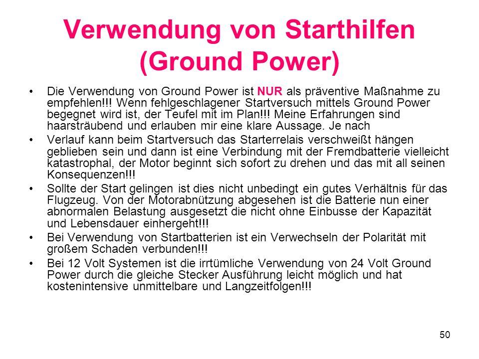 50 Verwendung von Starthilfen (Ground Power) Die Verwendung von Ground Power ist NUR als präventive Maßnahme zu empfehlen!!! Wenn fehlgeschlagener Sta