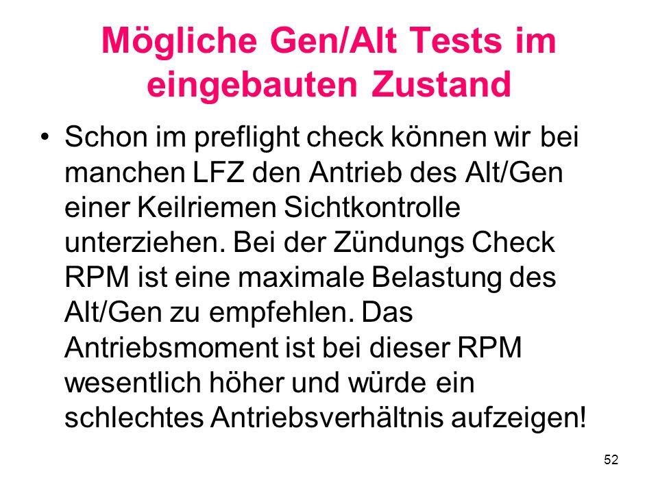52 Mögliche Gen/Alt Tests im eingebauten Zustand Schon im preflight check können wir bei manchen LFZ den Antrieb des Alt/Gen einer Keilriemen Sichtkon