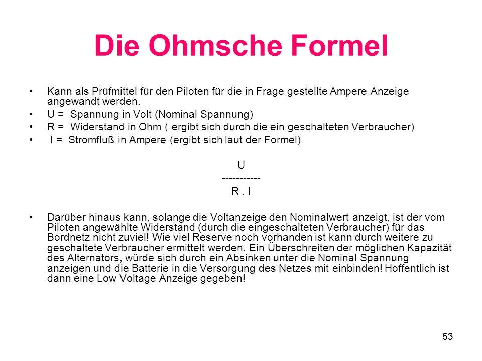 53 Die Ohmsche Formel Kann als Prüfmittel für den Piloten für die in Frage gestellte Ampere Anzeige angewandt werden. U = Spannung in Volt (Nominal Sp
