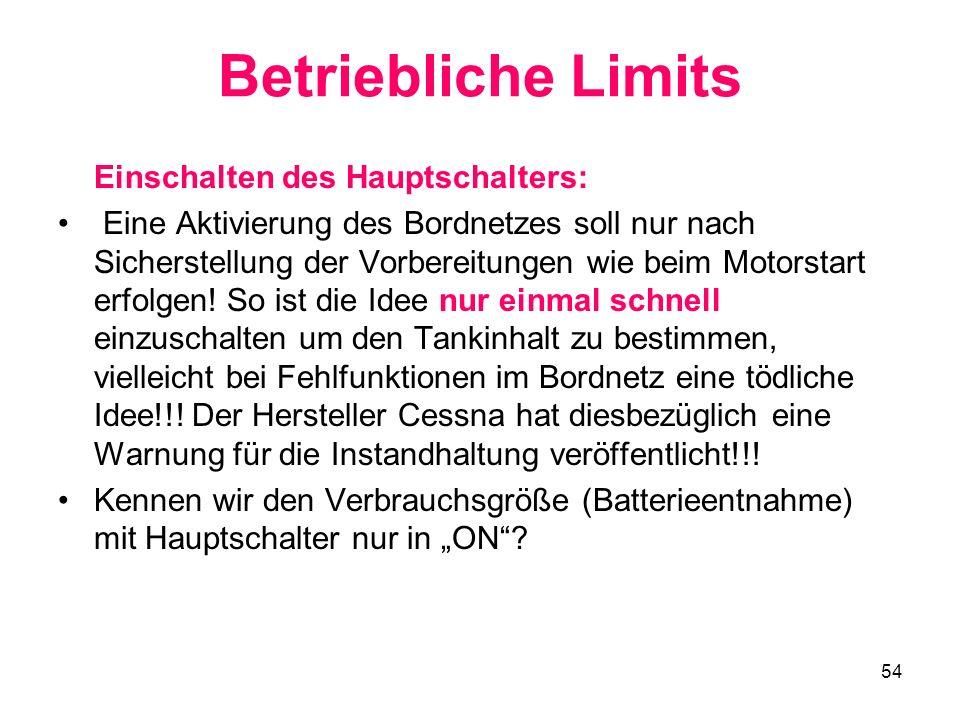 54 Betriebliche Limits Einschalten des Hauptschalters: Eine Aktivierung des Bordnetzes soll nur nach Sicherstellung der Vorbereitungen wie beim Motors
