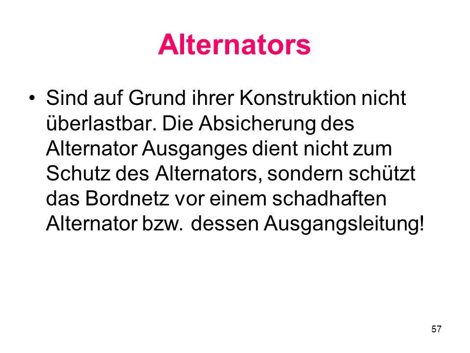 57 Alternators Sind auf Grund ihrer Konstruktion nicht überlastbar. Die Absicherung des Alternator Ausganges dient nicht zum Schutz des Alternators, s