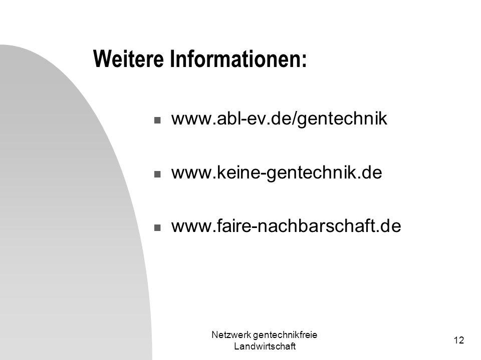 Netzwerk gentechnikfreie Landwirtschaft 12 Weitere Informationen: www.abl-ev.de/gentechnik www.keine-gentechnik.de www.faire-nachbarschaft.de